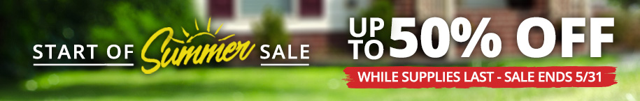 Start of Summer Sale Up to 50% Off While Supplies Last Sale Ends 5/31