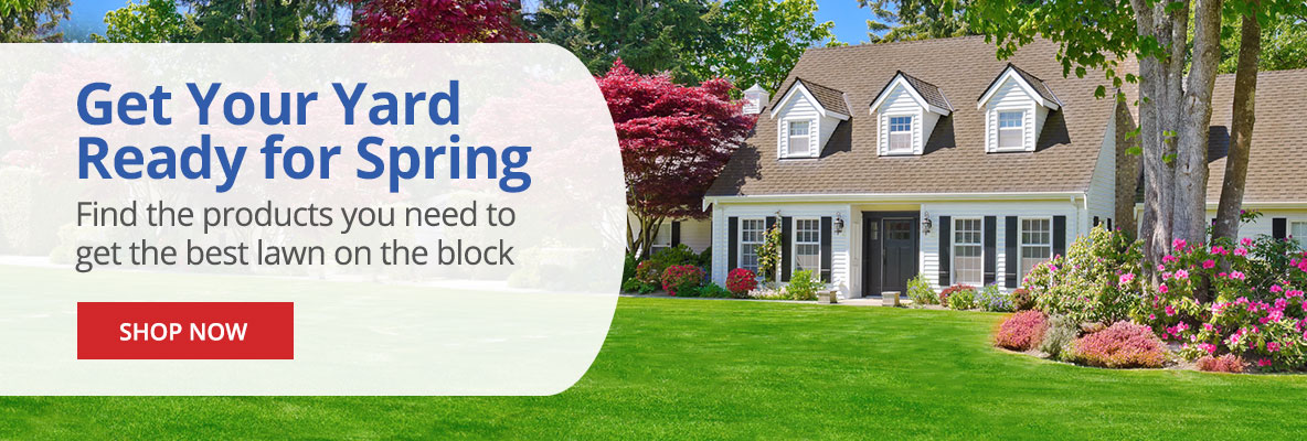 Get Your Yard Ready For Spring- Find the products you need