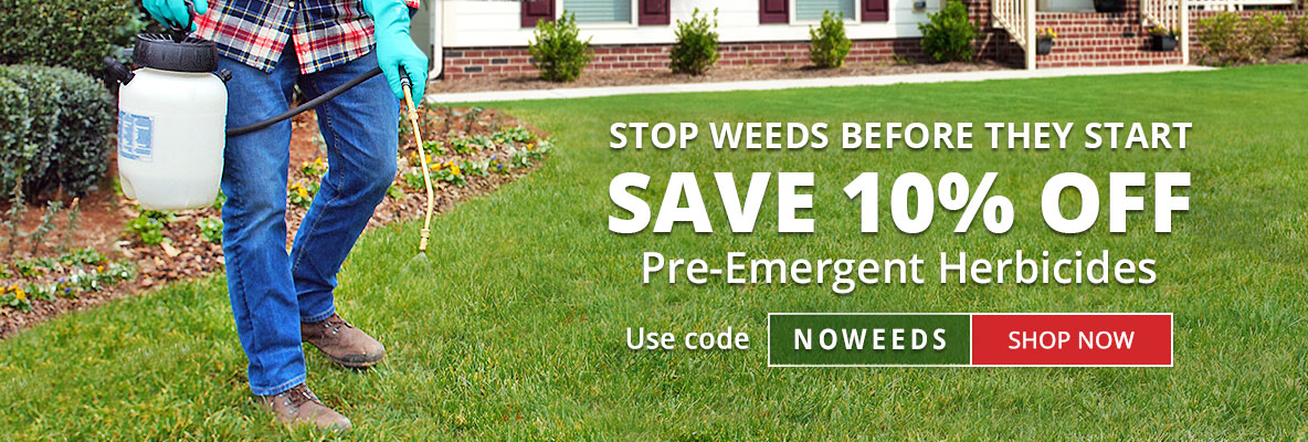 Save 10% off pre-emergent herbicides -use code NOWEEDS